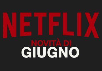 Netflix: scopri tutte le novità di giugno 2020